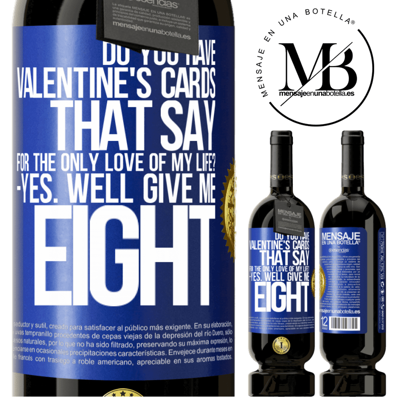 29,95 € Free Shipping | Red Wine Premium Edition MBS® Reserva Do you have Valentine's cards that say: For the only love of my life? -Yes. Well give me eight Blue Label. Customizable label Reserva 12 Months Harvest 2013 Tempranillo