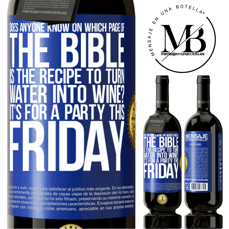 29,95 € Free Shipping | Red Wine Premium Edition MBS® Reserva Does anyone know on which page of the Bible is the recipe to turn water into wine? It's for a party this Friday Blue Label. Customizable label Reserva 12 Months Harvest 2013 Tempranillo