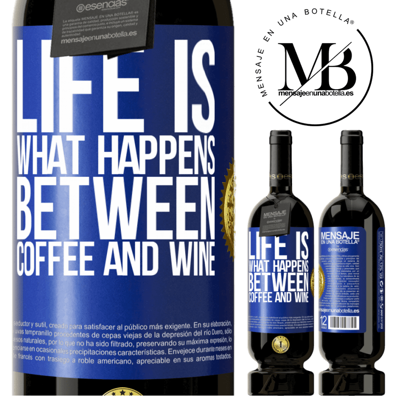 29,95 € Free Shipping | Red Wine Premium Edition MBS® Reserva Life is what happens between coffee and wine Blue Label. Customizable label Reserva 12 Months Harvest 2013 Tempranillo