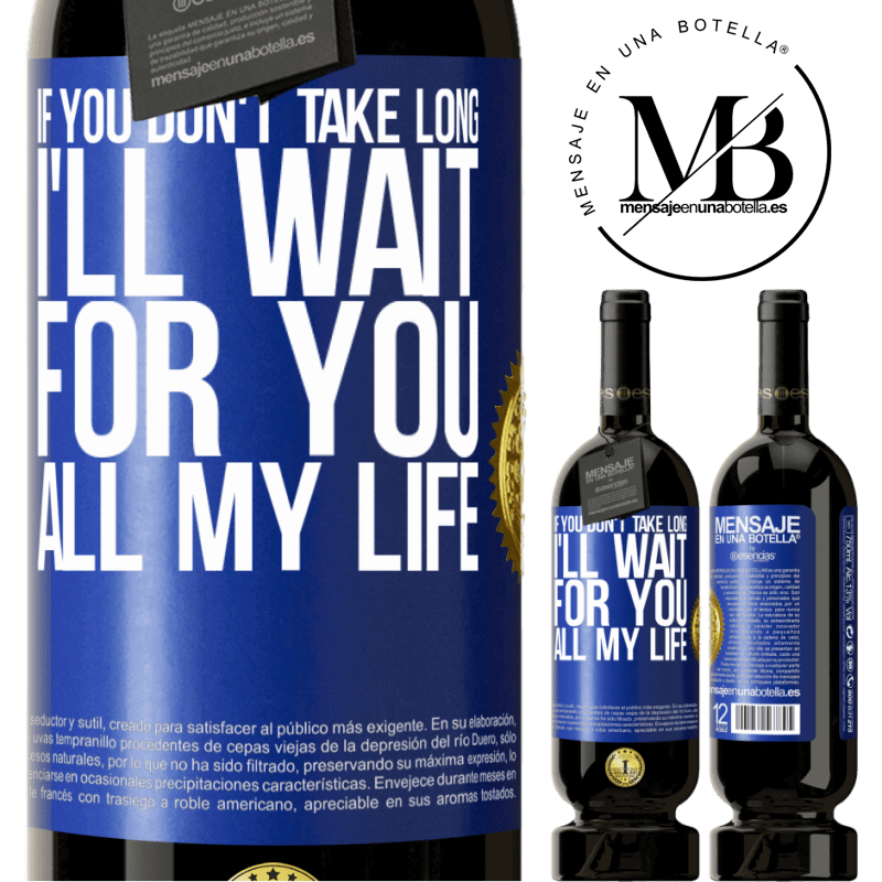 29,95 € Free Shipping | Red Wine Premium Edition MBS® Reserva If you don't take long, I'll wait for you all my life Blue Label. Customizable label Reserva 12 Months Harvest 2013 Tempranillo