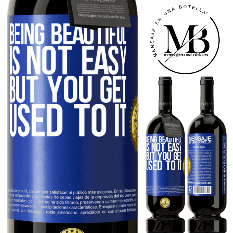 29,95 € Free Shipping | Red Wine Premium Edition MBS® Reserva Being beautiful is not easy, but you get used to it Blue Label. Customizable label Reserva 12 Months Harvest 2013 Tempranillo