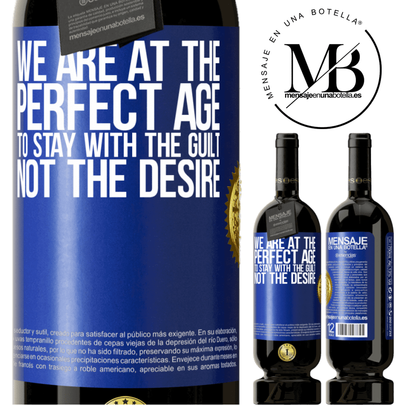 29,95 € Free Shipping | Red Wine Premium Edition MBS® Reserva We are at the perfect age, to stay with the guilt, not the desire Blue Label. Customizable label Reserva 12 Months Harvest 2013 Tempranillo