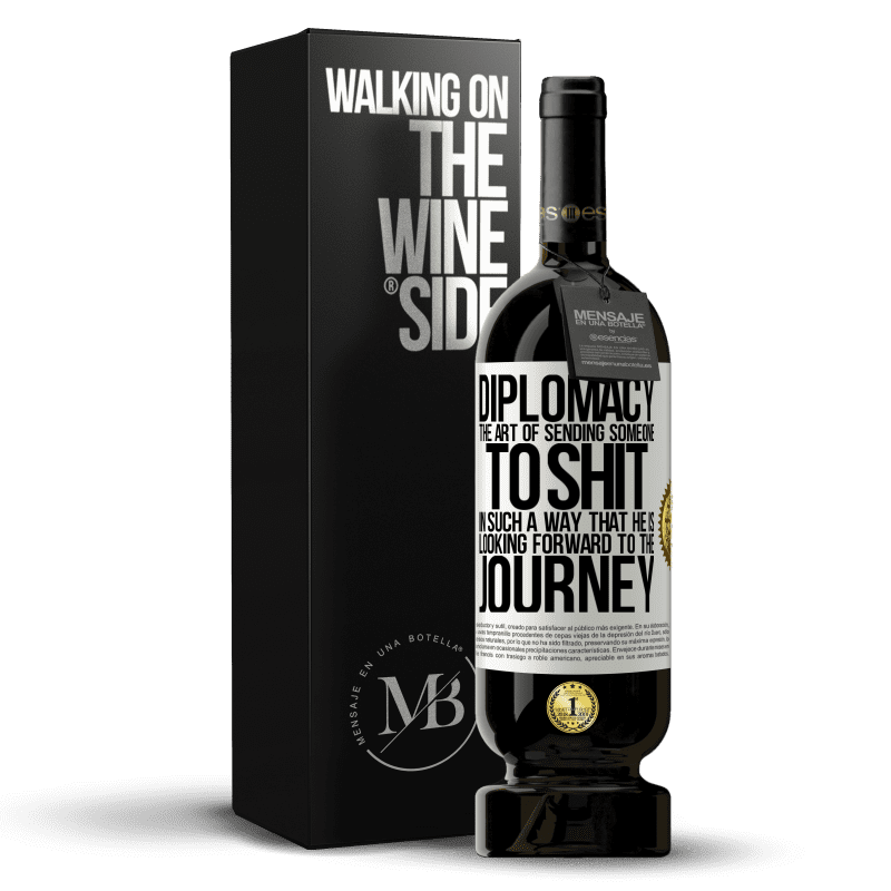 29,95 € Free Shipping | Red Wine Premium Edition MBS® Reserva Diplomacy. The art of sending someone to shit in such a way that he is looking forward to the journey White Label. Customizable label Reserva 12 Months Harvest 2013 Tempranillo