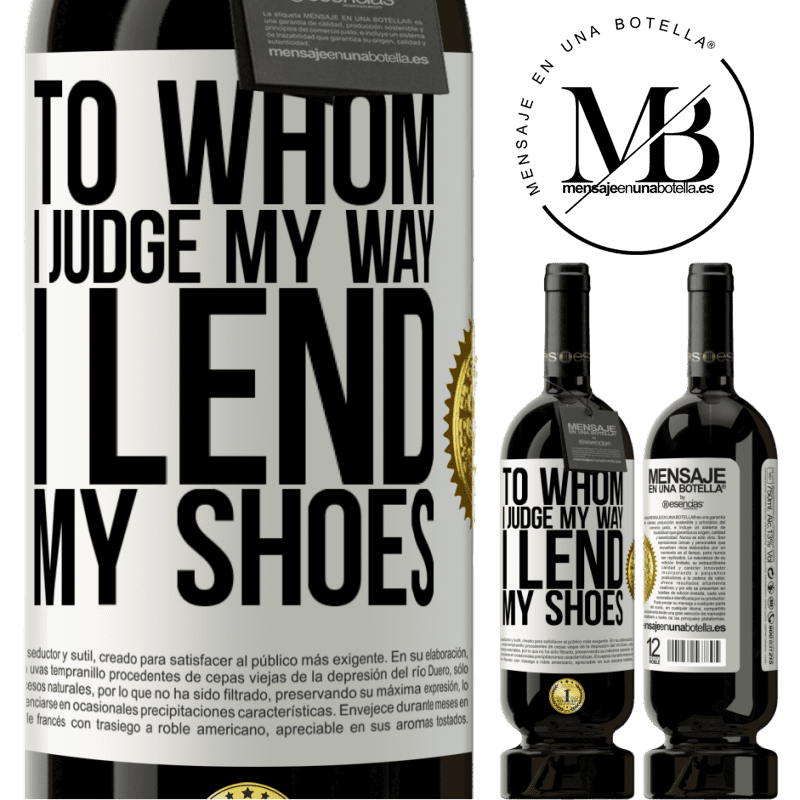 29,95 € Free Shipping | Red Wine Premium Edition MBS® Reserva To whom I judge my way, I lend my shoes White Label. Customizable label Reserva 12 Months Harvest 2013 Tempranillo