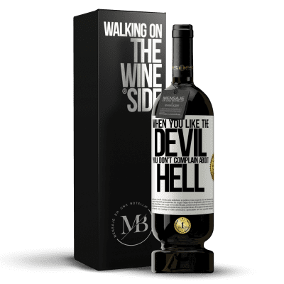 «When you like the devil you don't complain about hell» Premium Edition MBS® Reserva