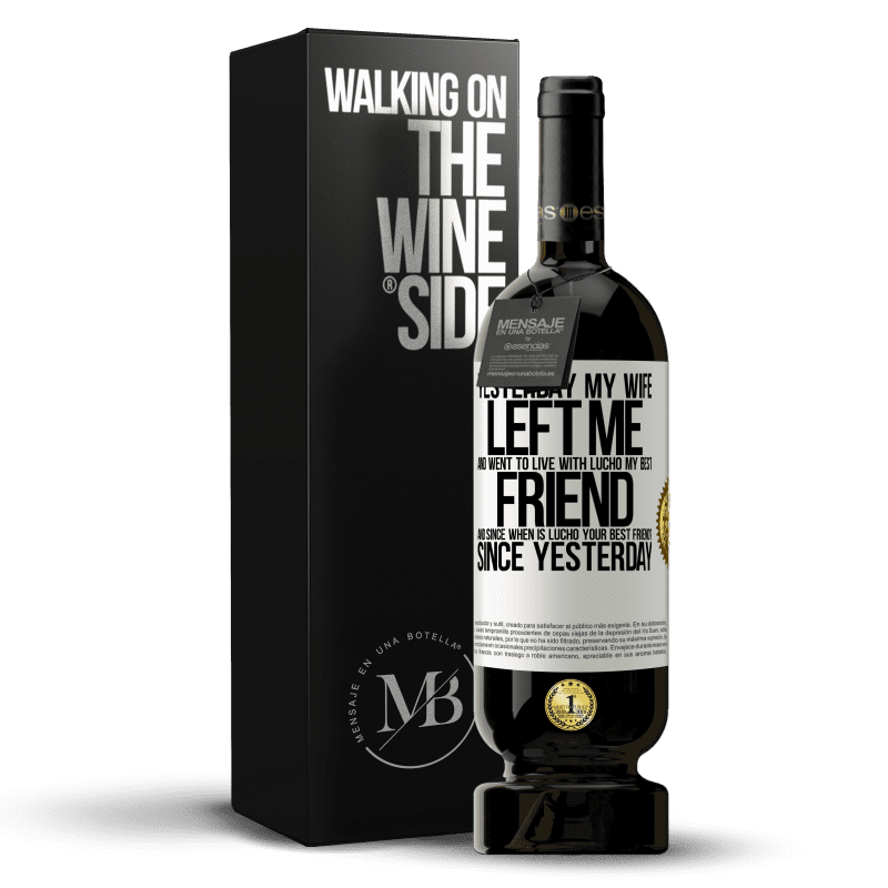 29,95 € Free Shipping | Red Wine Premium Edition MBS® Reserva Yesterday my wife left me and went to live with Lucho, my best friend. And since when is Lucho your best friend? Since White Label. Customizable label Reserva 12 Months Harvest 2013 Tempranillo