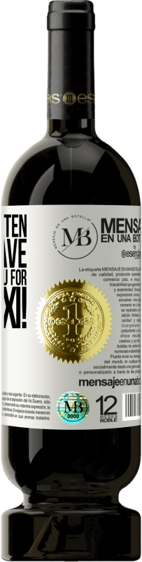 «Don't threaten me to leave because I pay you for the taxi!» Premium Edition MBS® Reserva