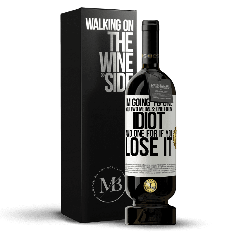 29,95 € Free Shipping | Red Wine Premium Edition MBS® Reserva I'm going to give you two medals: One for an idiot and one for if you lose it White Label. Customizable label Reserva 12 Months Harvest 2013 Tempranillo