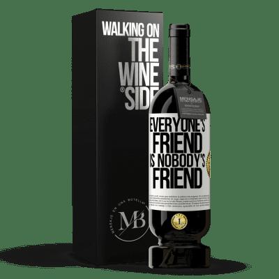 «Everyone's friend is nobody's friend» Premium Edition MBS® Reserva