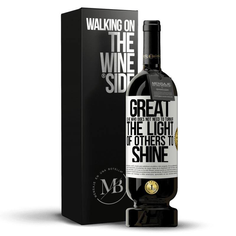 29,95 € Free Shipping | Red Wine Premium Edition MBS® Reserva Great is he who does not need to turn off the light of others to shine White Label. Customizable label Reserva 12 Months Harvest 2013 Tempranillo