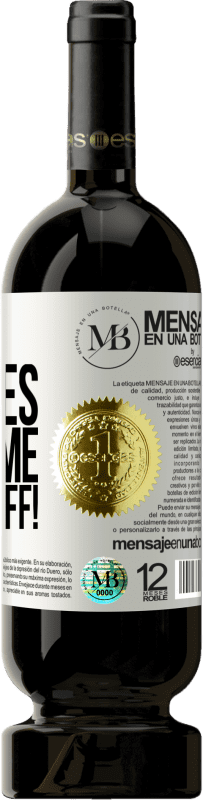 «Your clothes scare me. Take it off!» Premium Edition MBS® Reserva