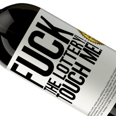 Unique & Personal Expressions. «Fuck the lottery! Touch me!» Premium Edition MBS® Reserva