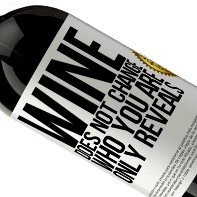 Unique & Personal Expressions. «Wine does not change who you are. Only reveals» Premium Edition MBS® Reserva