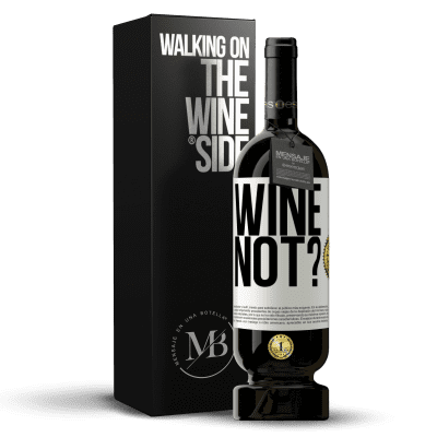 «Wine not?» Premium Edition MBS® Reserva
