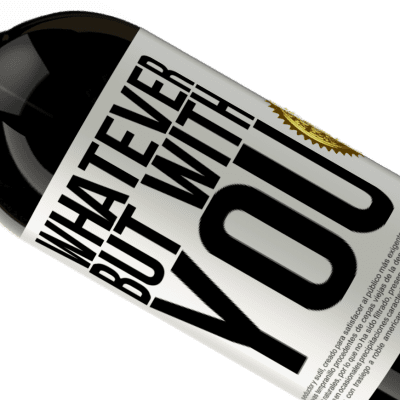 Unique & Personal Expressions. «Whatever but with you» Premium Edition MBS® Reserva