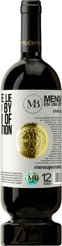 «The size of the lie is measured by the length of the explanation» Premium Edition MBS® Reserva