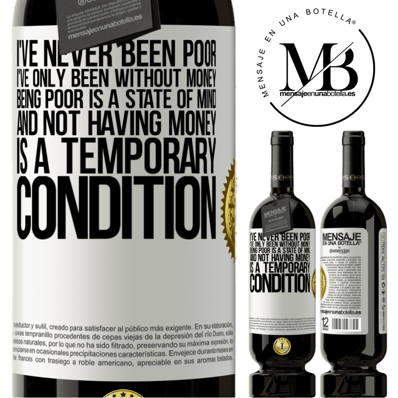 29,95 € Free Shipping | Red Wine Premium Edition MBS® Reserva I've never been poor, I've only been without money. Being poor is a state of mind, and not having money is a temporary White Label. Customizable label Reserva 12 Months Harvest 2013 Tempranillo