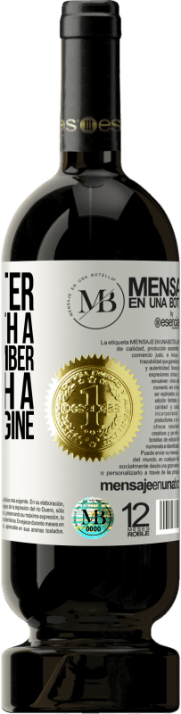 «It is better to live with a Do you remember than with a Can you imagine» Premium Edition MBS® Reserva