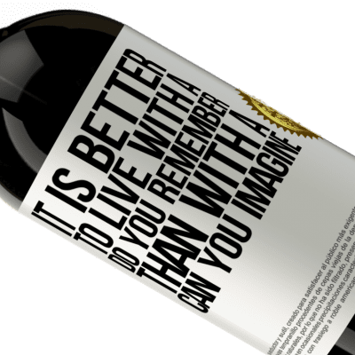 Unique & Personal Expressions. «It is better to live with a Do you remember than with a Can you imagine» Premium Edition MBS® Reserva
