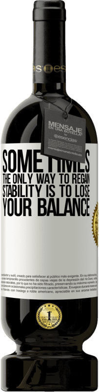 29,95 € Free Shipping | Red Wine Premium Edition MBS® Reserva Sometimes, the only way to regain stability is to lose your balance White Label. Customizable label Reserva 12 Months Harvest 2013 Tempranillo