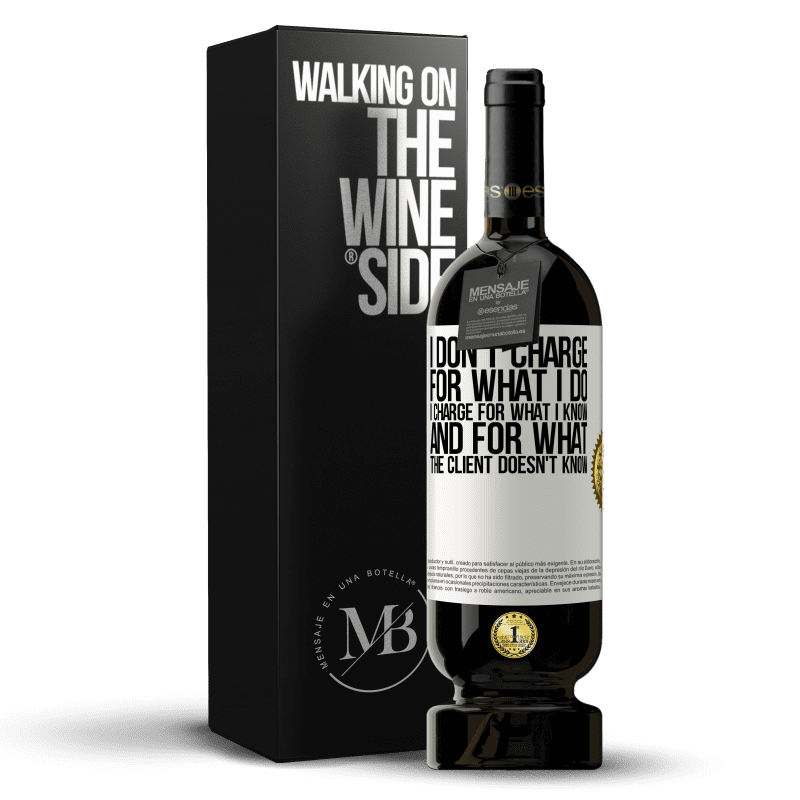 29,95 € Free Shipping   Red Wine Premium Edition MBS® Reserva I don't charge for what I do, I charge for what I know, and for what the client doesn't know White Label. Customizable label Reserva 12 Months Harvest 2013 Tempranillo