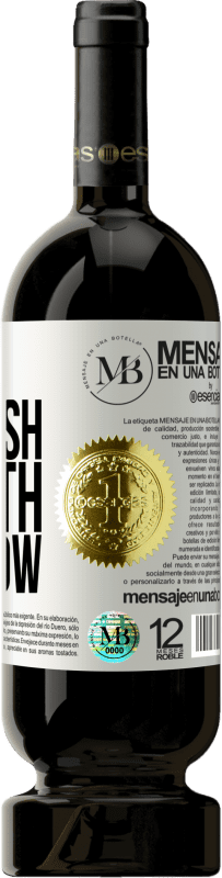 «Only dead fish go with the flow» Premium Edition MBS® Reserva