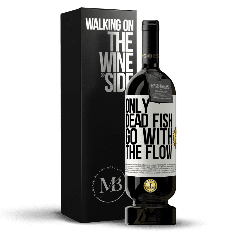 29,95 € Free Shipping | Red Wine Premium Edition MBS® Reserva Only dead fish go with the flow White Label. Customizable label Reserva 12 Months Harvest 2013 Tempranillo