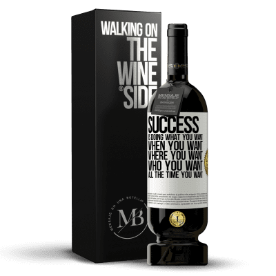 «Success is doing what you want, when you want, where you want, who you want, all the time you want» Premium Edition MBS® Reserva