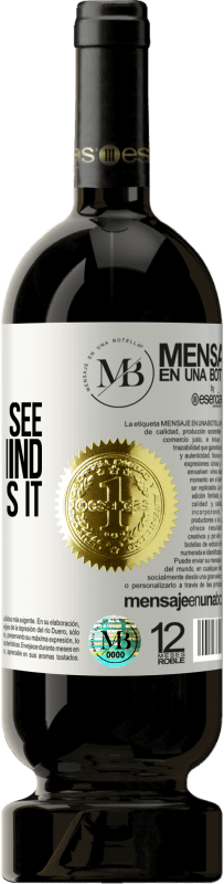 «Eyes that do not see, paranoid mind that invents it» Premium Edition MBS® Reserva