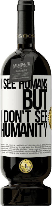 «I see humans, but I don't see humanity» Premium Edition MBS® Reserva