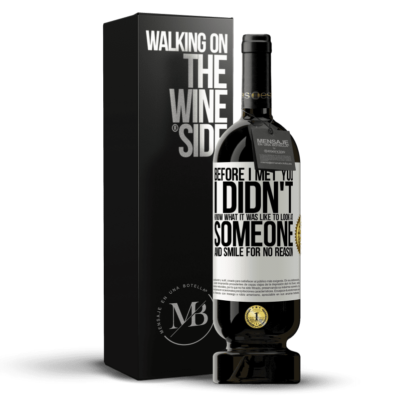 29,95 € Free Shipping | Red Wine Premium Edition MBS® Reserva Before I met you, I didn't know what it was like to look at someone and smile for no reason White Label. Customizable label Reserva 12 Months Harvest 2013 Tempranillo