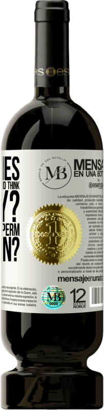 «Sometimes I watch certain people and think ... Really? That was the sperm that won?» Premium Edition MBS® Reserva
