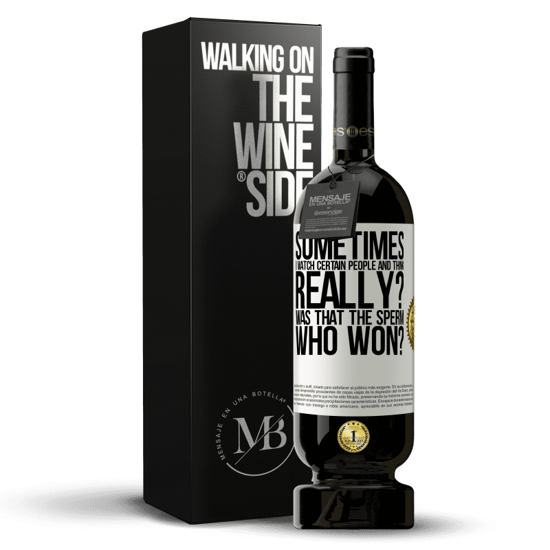 29,95 € Free Shipping   Red Wine Premium Edition MBS® Reserva Sometimes I watch certain people and think ... Really? That was the sperm that won? White Label. Customizable label Reserva 12 Months Harvest 2013 Tempranillo