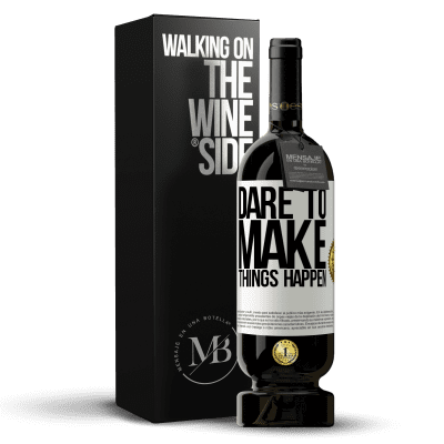 «Dare to make things happen» Premium Edition MBS® Reserva