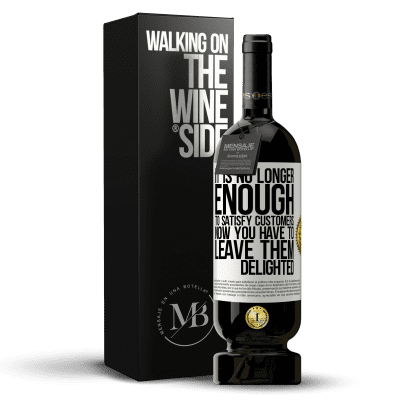 «It is no longer enough to satisfy customers. Now you have to leave them delighted» Premium Edition MBS® Reserva
