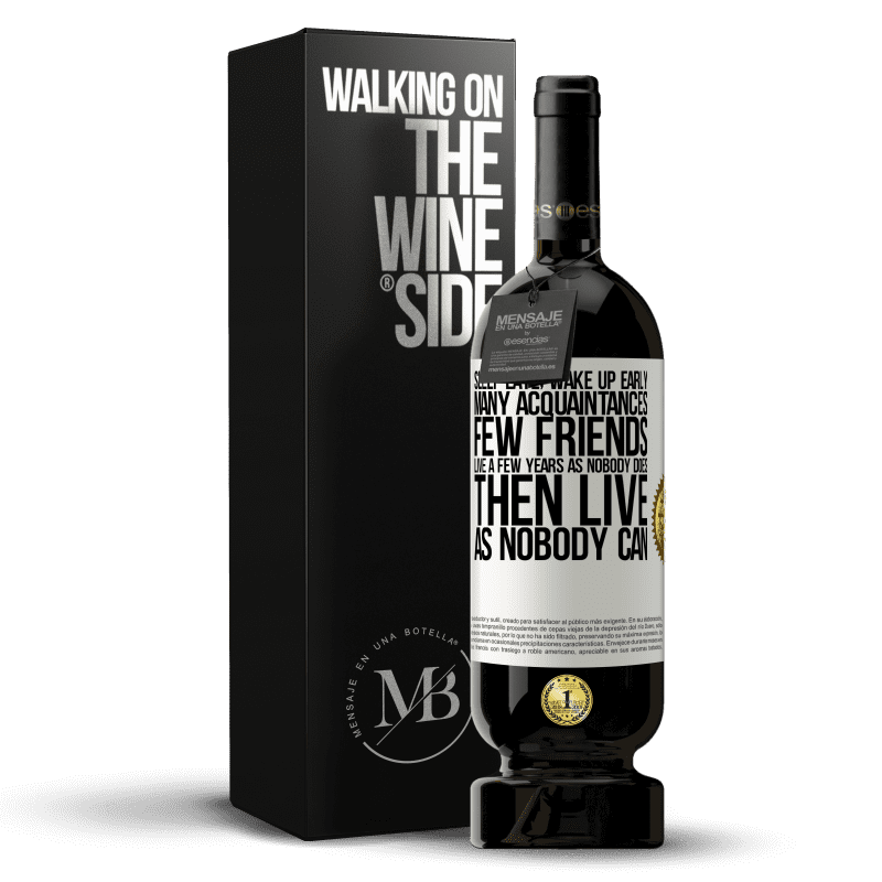 29,95 € Free Shipping | Red Wine Premium Edition MBS® Reserva Sleep late, wake up early. Many acquaintances, few friends. Live a few years as nobody does, then live as nobody can White Label. Customizable label Reserva 12 Months Harvest 2013 Tempranillo