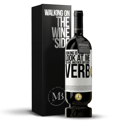 «Looking is one thing. Look at me, you are another different verb» Premium Edition MBS® Reserva