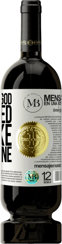 «Not even God managed to like everyone» Premium Edition MBS® Reserva