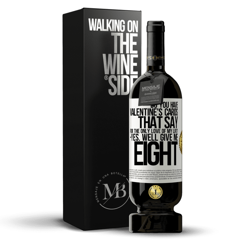29,95 € Free Shipping | Red Wine Premium Edition MBS® Reserva Do you have Valentine's cards that say: For the only love of my life? -Yes. Well give me eight White Label. Customizable label Reserva 12 Months Harvest 2013 Tempranillo