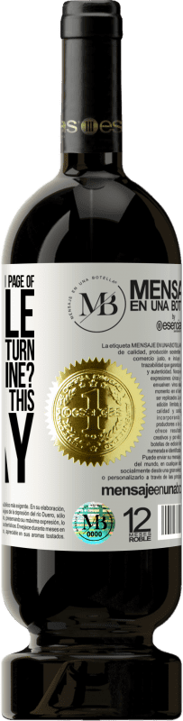 «Does anyone know on which page of the Bible is the recipe to turn water into wine? It's for a party this Friday» Premium Edition MBS® Reserva