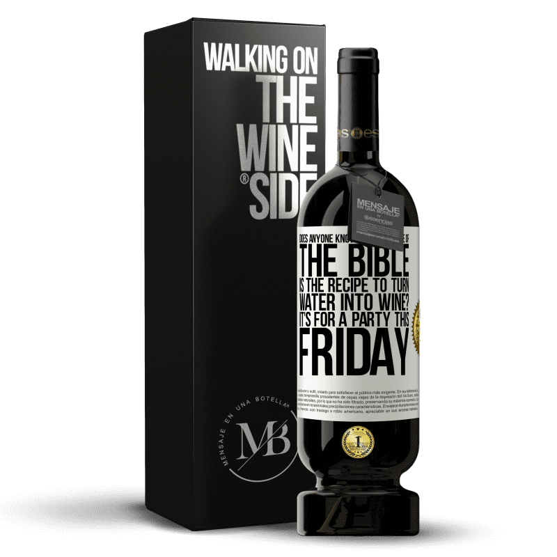 29,95 € Free Shipping | Red Wine Premium Edition MBS® Reserva Does anyone know on which page of the Bible is the recipe to turn water into wine? It's for a party this Friday White Label. Customizable label Reserva 12 Months Harvest 2013 Tempranillo
