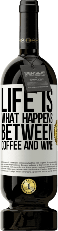 29,95 € Free Shipping | Red Wine Premium Edition MBS® Reserva Life is what happens between coffee and wine White Label. Customizable label Reserva 12 Months Harvest 2013 Tempranillo