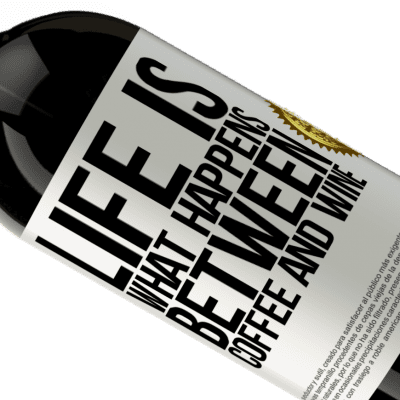 Unique & Personal Expressions. «Life is what happens between coffee and wine» Premium Edition MBS® Reserva
