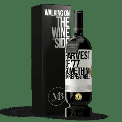 «Harvest of '77, something unrepeatable» Premium Edition MBS® Reserva