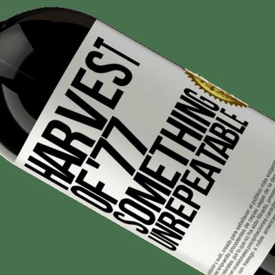 Unique & Personal Expressions. «Harvest of '77, something unrepeatable» Premium Edition MBS® Reserva