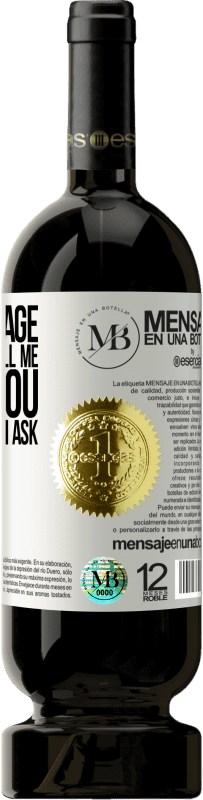 «I am at an age when if they tell me, I love you automatically I ask, why?» Premium Edition MBS® Reserva