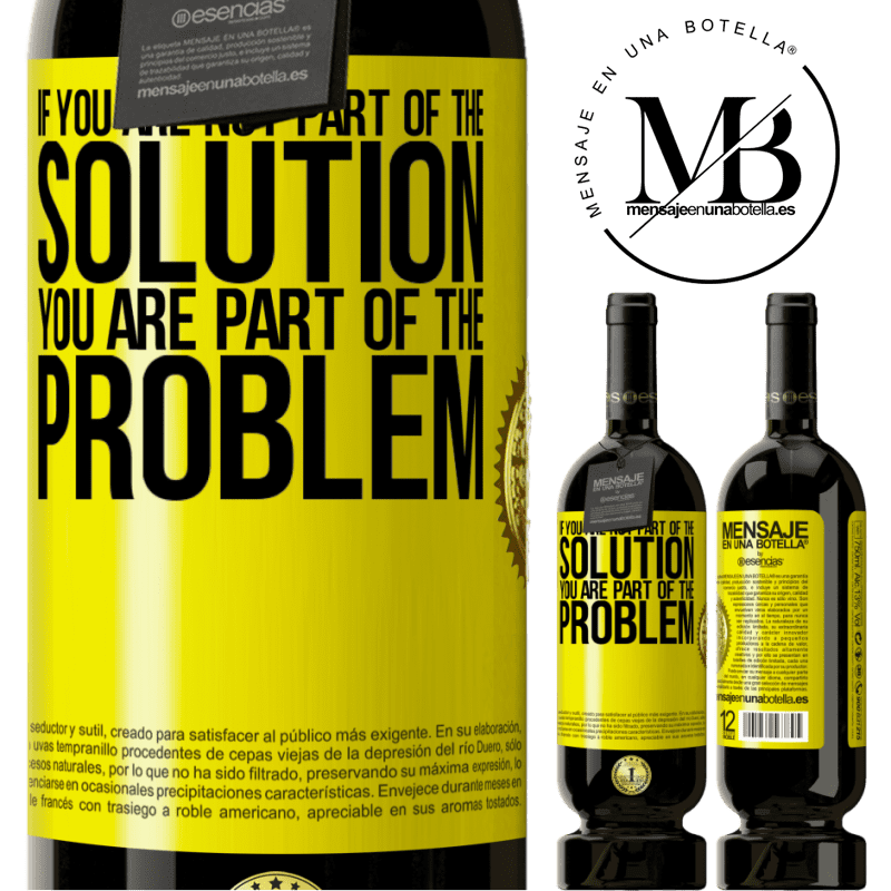 29,95 € Free Shipping | Red Wine Premium Edition MBS® Reserva If you are not part of the solution ... you are part of the problem Yellow Label. Customizable label Reserva 12 Months Harvest 2013 Tempranillo