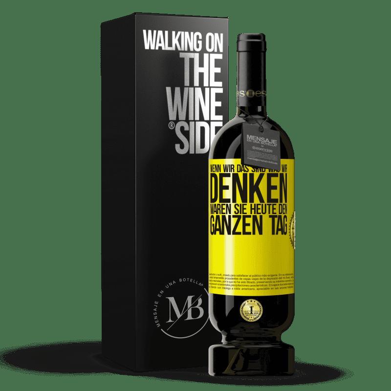 29,95 € Kostenloser Versand | Rotwein Premium Edition MBS® Reserva Wenn wir das sind, was wir denken, waren Sie heute den ganzen Tag Gelbes Etikett. Anpassbares Etikett Reserva 12 Monate Ernte 2013 Tempranillo