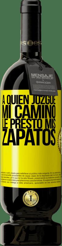 29,95 € Envío gratis | Vino Tinto Edición Premium MBS® Reserva A quien juzgue mi camino, le presto mis zapatos Etiqueta Amarilla. Etiqueta personalizable Reserva 12 Meses Cosecha 2013 Tempranillo