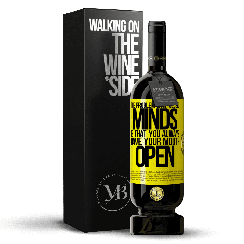 29,95 € Free Shipping | Red Wine Premium Edition MBS® Reserva The problem with closed minds is that you always have your mouth open Yellow Label. Customizable label Reserva 12 Months Harvest 2013 Tempranillo